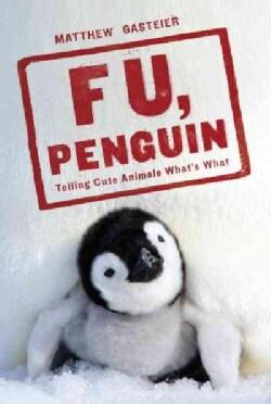 F. U., Penguin: Telling Cute Animals What's What (Paperback)