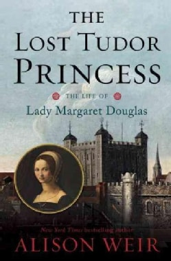 The Lost Tudor Princess: The Life of Lady Margaret Douglas (Hardcover)