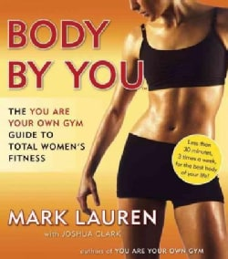 Body by You: The You Are Your Own Gym Guide to Total Fitness for Women  (Paperback)