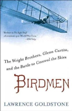 Birdmen: The Wright Brothers, Glenn Curtiss, and the Battle to Control the Skies (Paperback)
