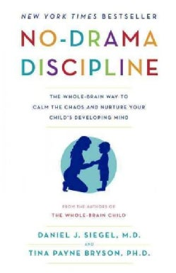 No-Drama Discipline: The Whole-Brain Way to Calm the Chaos and Nurture Your Child's Developing Mind (Paperback)