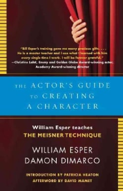 The Actor's Guide To Creating A Character: William Esper Teaches The Meisner Technique (Paperback)