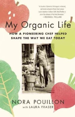 My Organic Life: How a Pioneering Chef Helped Shape the Way We Eat Today (Paperback)