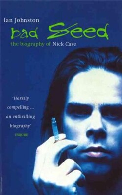 Bad Seed: The Biography of Nick Cave (Paperback)