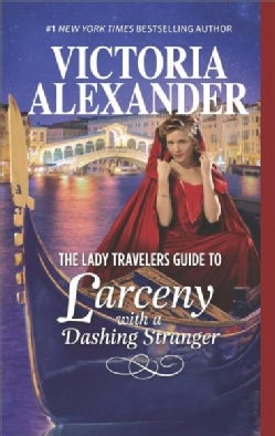 The Lady Travelers Guide to Larceny With a Dashing Stranger: The Rise and Fall of Reginald Everheart (Paperback)