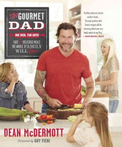 The Gourmet Dad: Easy and Delicious Meals the Whole Family Will Love (Hardcover)