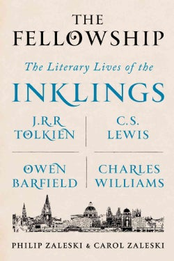 The Fellowship: The Literary Lives of the Inklings: J.R.R. Tolkien, C. S. Lewis, Owen Barfield, Charles Williams (Hardcover)