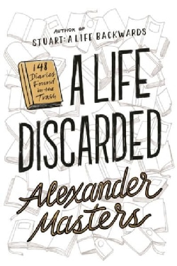 A Life Discarded: 148 Diaries Found in the Trash (Hardcover)
