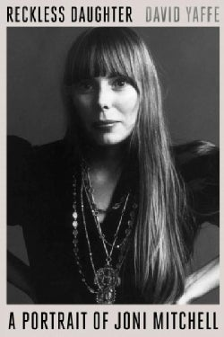 Reckless Daughter: A Portrait of Joni Mitchell (Hardcover)
