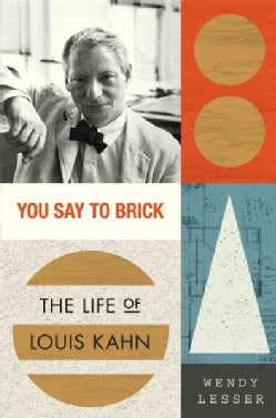 You Say to Brick: The Life of Louis Kahn (Hardcover)