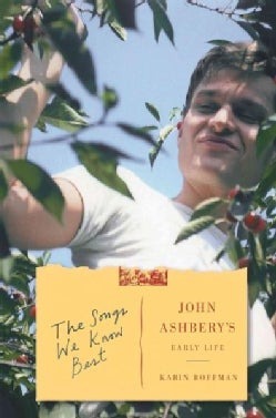 The Songs We Know Best: John Ashbery's Early Life (Hardcover)