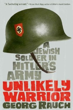 Unlikely Warrior: A Jewish Soldier in Hitler's Army (Hardcover)