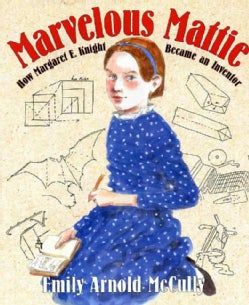 Marvelous Mattie: How Margaret E. Knight Became an Inventor (Hardcover)