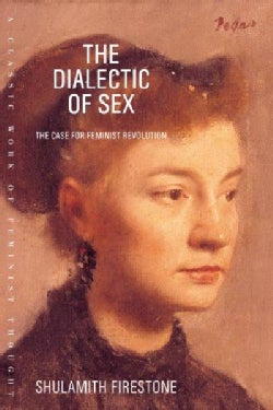 The Dialectic of Sex: The Case for Feminist Revolution (Paperback)