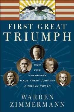 First Great Triumph: How Five Americans Made Their Country a World Power (Paperback)