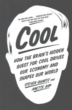 Cool: How the Brain's Hidden Quest for Cool Drives Our Economy and Shapes Our World (Paperback)