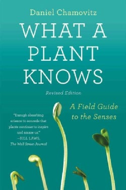 What a Plant Knows: A Field Guide to the Senses (Paperback)