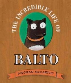 The Incredible Life of Balto (Hardcover)