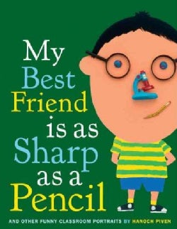 My Best Friend Is As Sharp As a Pencil: And Other Funny Classroom Portraits (Hardcover)