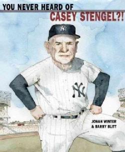 You Never Heard of Casey Stengel?! (Hardcover)
