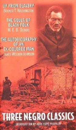 Three Negro Classics: Up from Slavery, the Souls of Black Folk, the Autobiography of an Ex-Colored Man (Paperback)