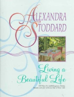 Living a Beautiful Life: 500 Ways to Add Elegance Order Beauty and Joy to Every Day of Your Life (Paperback)