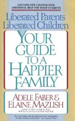 Liberated Parents, Liberated Children: Your Guide to a Happier Family (Paperback)