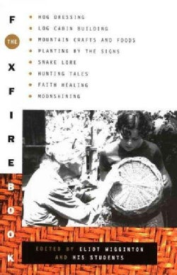 The Foxfire Book: Hog Dressing, Log Cabin Building, Mountain Crafts and Foods, Planting by the Signs, Snake Lore,... (Paperback)