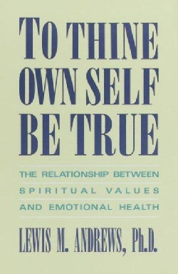 To Thine Own Self Be True: The Relationship Between Spiritual Values and Emotional Health (Paperback)
