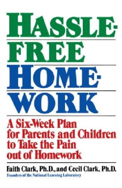 Hassle Free Homework: A Six-Week Plan for Parents and Children to Take the Pain Out of Homework (Paperback)
