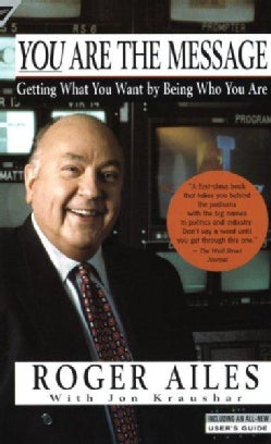 You Are the Message: Getting What You Want by Being Who You Are (Paperback)