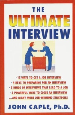The Ultimate Interview: How to Get It, Get Ready, and Get the Job You Want (Paperback)