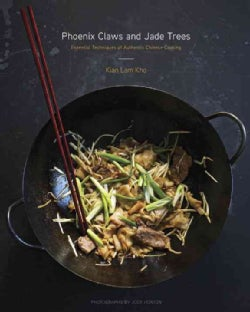Phoenix Claws and Jade Trees: Essential Techniques of Authentic Chinese Cooking (Hardcover)