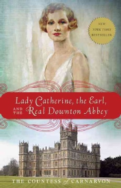 Lady Catherine, the Earl, and the Real Downton Abbey (Paperback)
