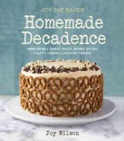 Joy the Baker Homemade Decadence: Irresistibly Sweet, Salty, Gooey, Sticky, Fluffy, Creamy, Crunchy Treats (Hardcover)