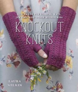 Knockout Knits: New Tricks for Scarves, Hats, Jewelry, and Other Accessories (Paperback)