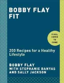 Bobby Flay Fit: 200 Recipes for a Healthy Lifestyle (Hardcover)