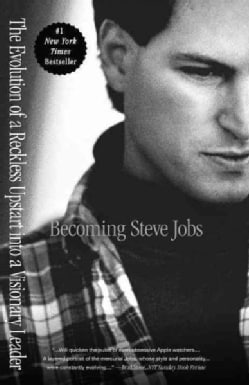 Becoming Steve Jobs: The Evolution of a Reckless Upstart into a Visionary Leader (Paperback)