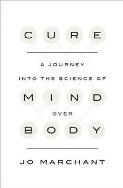 Cure: A Journey into the Science of Mind Over Body (Hardcover)