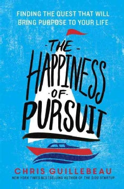 The Happiness of Pursuit: Finding the Quest That Will Bring Purpose to Your Life (Hardcover)