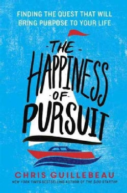 The Happiness of Pursuit: Finding the Quest That Will Bring Purpose to Your Life (Paperback)