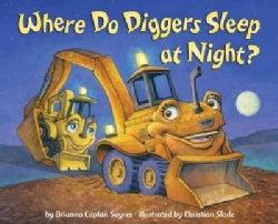 Where Do Diggers Sleep at Night? (Board book)