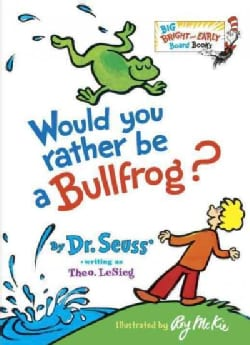 Would You Rather Be a Bullfrog? (Board book)