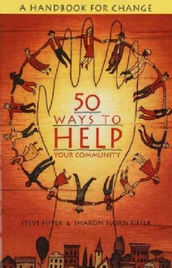 50 Ways to Help Your Community: A Handbook for Change (Paperback)