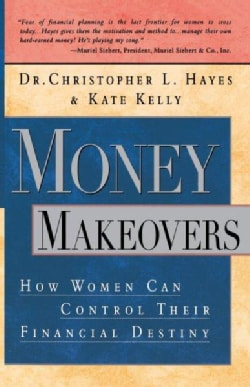 Money Makeovers: How Women Can Control Their Financial Destiny (Paperback)