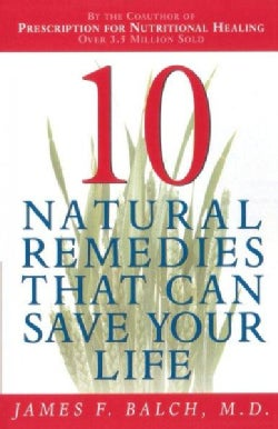 Ten Natural Remedies That Can Save Your Life (Paperback)