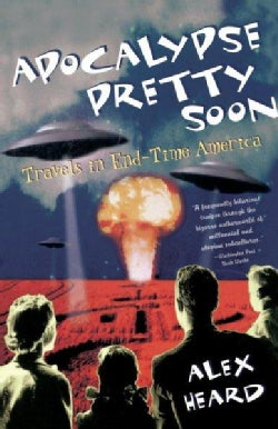 Apocalypse Pretty Soon: Travels in End-Time America (Paperback)