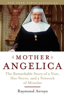 Mother Angelica: The Remarkable Story of a Nun, Her Nerve, and a Network of Miracles (Paperback)