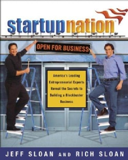 Startup Nation: America's Leading Entrepreneurial Experts Reveal The Secrets to Building a Blockbuster Business (Paperback)