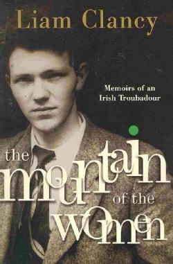 The Mountain of the Women: Memoirs of an Irish Troubadour (Paperback)